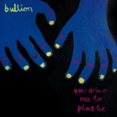 bullion-you-drive-me-to-plastic-cd-young-turks-cover