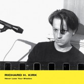 richard-h-kirk-never-lose-your-shadow-minimal-wave-cover