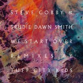 steve-cobby-trudie-dawn-sm-we-start-over-tuff-city-kids-international-feel-cover