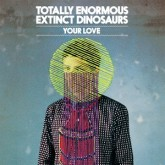 totally-enormous-extinct-dinosa-your-love-waze-odyssey-fake-polydor-cover
