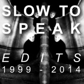 slow-to-speak-slow-to-speak-edits-1999-2014-slow-to-speak-cover