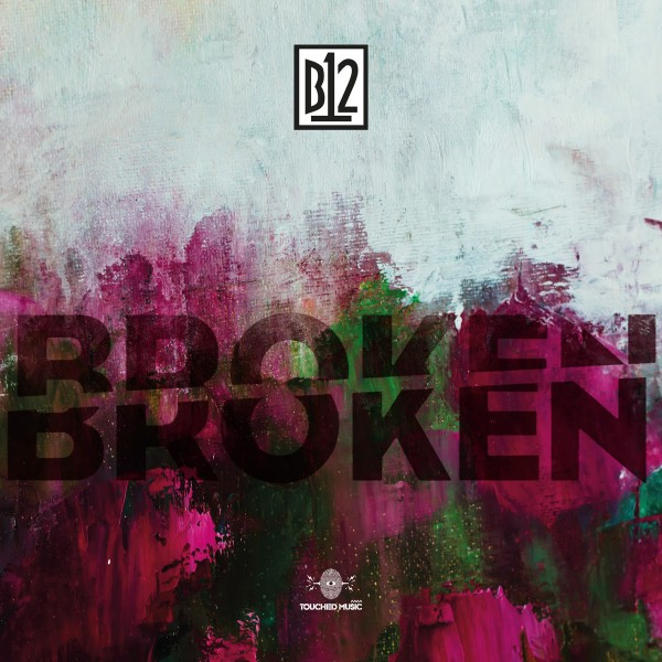 b12-brokenbroken-touched-music-cover