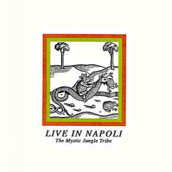 the-mystic-jungle-tribe-live-in-napoli-pre-order-going-good-cover