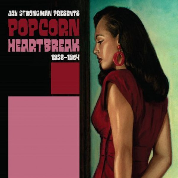 jay-strongman-presents-popcorn-heartbreak-1958-1964-bbe-records-cover