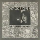 caroline-k-now-wait-for-last-year-lp-blackest-ever-black-klanggale-cover