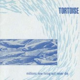 tortoise-millions-now-living-will-never-thrill-jockey-cover