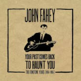 john-fahey-your-past-comes-back-to-haunt-dust-to-digital-cover